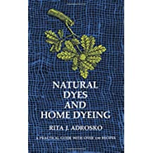 Natural Dyes and Home Dyeing (Formerly Titled: Natural Dyes in the United States)