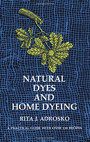 Natural Dyes and Home Dyeing (Dover Pictorial Archives) por Rita J. Adrosko