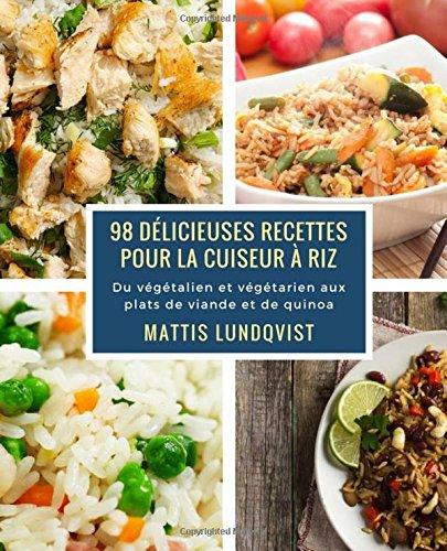 98 dlicieuses recettes pour la cuiseur  riz: Du vgtalien et vgtarien aux plats de viande et de quinoa