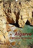 Algarve Memoires De Vacances 2017: Souvenirs Eblouissants De Vacances Passees Au Portugal Dans La Region De L'algarve (Calvendo Places)
