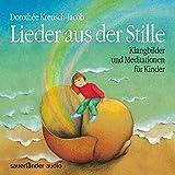 Lieder aus der Stille: Klangbilder und Meditationen für Kinder