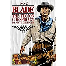 Blade 2: The Tucson Conspiracy (A Blade Western)