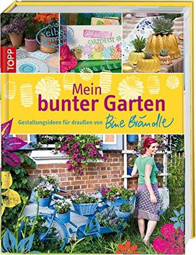 Preisvergleich Produktbild Mein bunter Garten: Gestaltungsideen für draußen von Bine Brändle