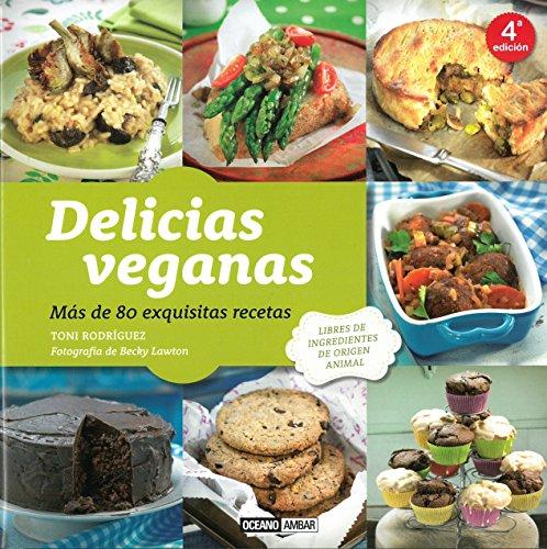 Delicias veganas: Más de 80 exquisitas recetas (Cocina Natural) por Toni Rodríguez