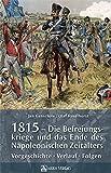 1815 - Die Befreiungskriege und das Ende des Napoleonischen Zeitalters: Vorgeschichte, Verlauf, Folgen - Jan Ganschow, Olaf Haselhorst