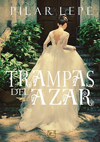 Trampas del azar: Romance Histórico por Pilar Lepe