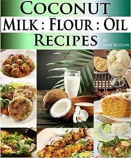 Coconut Milk Recipes, Paleo Coconut Oil & Flour Recipes. Low Carb Paleo, Allergy Free, Dairy Free and Gluten Free Recipes (Paleo Recipes: Paleo Recipes ... Recipe Book Book 3) (English Edition) von [Burton, Jane]