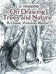 On Drawing Trees and Nature: A Classic Victorian Manual (Dover Art Instruction) by J. D. Harding (2005-08-04)