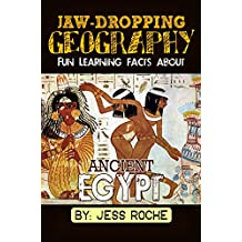Jaw-Dropping Geography: Fun Learning Facts About Ancient Egypt: Illustrated Fun Learning For Kids (English Edition)