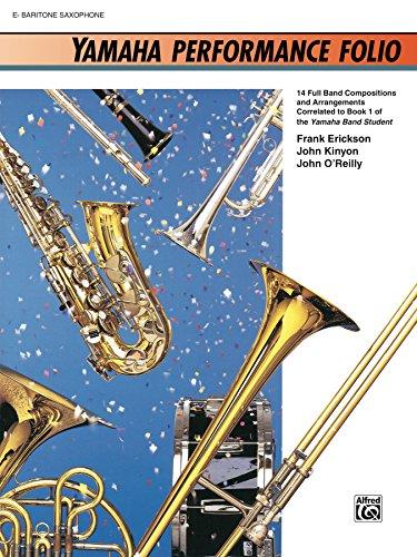 Yamaha Performance Folio for E-Flat Baritone Saxophone: 14 Full Band Compositions and Arrangements Correlated to Book 1 of the Yamaha Band Student (Yamaha Band Method) (English Edition)