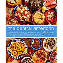The Central American Cookbook: Authentic Central American Recipes from Belize, Guatemala, El Salvador, Honduras, Nicaragua, Costa Rica, Panama, and Colombia (English Edition)
