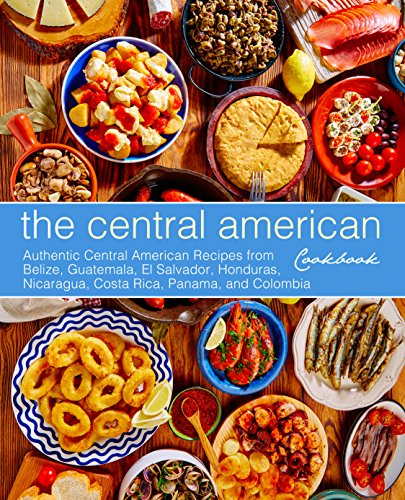 Central American Cookbook: Authentic Central American Recipes from Belize, Guatemala, El Salvador, Honduras, Nicaragua, Costa Rica, Panama, and Colombia (English Edition)