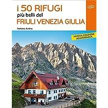 I 50 rifugi più belli del Friuli Venezia Giulia