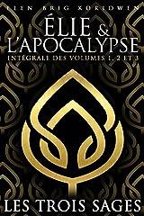 LES TROIS SAGES: Intégrale des volumes 1, 2 et 3 (Élie et l'Apocalypse) Format Kindle