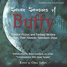 Seven Seasons of Buffy: Science Fiction and Fantasy Authors Discuss Their Favorite Television Show