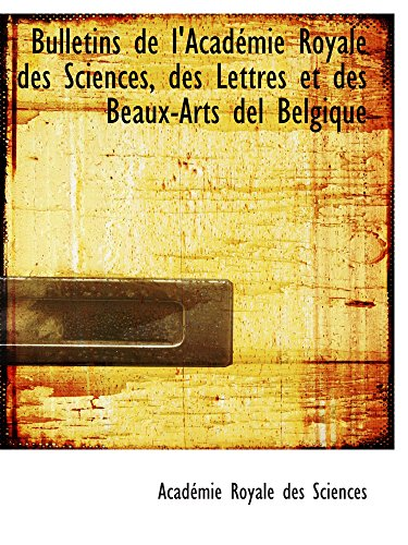 Bulletins de l'Académie Royale des Sciences, des Lettres et des Beaux-Arts del Belgique
