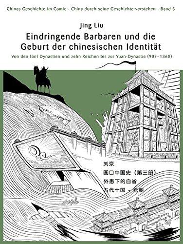 Chinas Geschichte im Comic - China durch seine Geschichte verstehen - Band 3: Barbareninvasionen und die Geburtsstunde der chinesischen Identität - ... bis zur Yuan-Dynastie (907 - 1368)