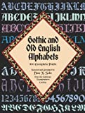 Gothic and Old English Alphabets: 100 Complete Fonts (Lettering, Calligraphy, Typography) by Dan X. Solo (2003-03-28)