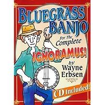 Bluegrass Banjo for the Complete Ignoramus by Erbsen, Wayne (2004) Paperback