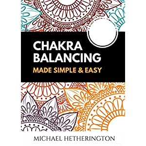 Chakra Balancing Made Simple and Easy