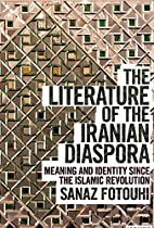 The Literature of the Iranian Diaspora: Meaning and Identity Since the Islamic Revolution (International Library of Iranian Studies)