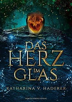Das Herz im Glas (Ein Blutmagie-Roman 1)