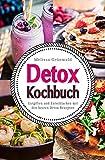 Detox Kochbuch: Entgiften und Entschlacken mit den besten Detox Rezepten (Detox Buch, Detox Ernährung, Detox Diät, Rezepte zum Entgiften, Detox Kur, Detox Wasser, natürlich entgiften, Detox Rezepte)