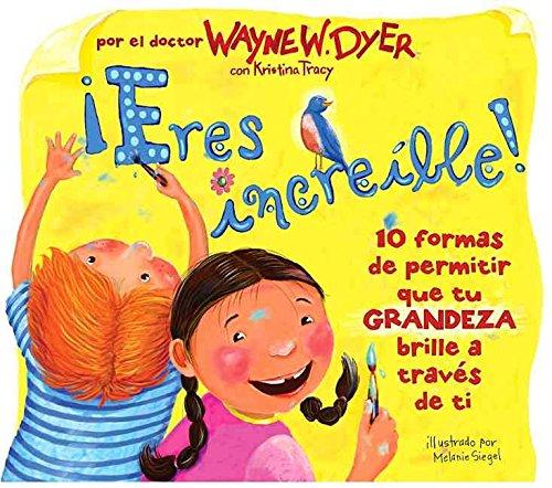 [(Eres Increible! : 10 Formas de Permitir Que Tu Grandeza Brille A Traves de Ti)] [By (author) Dr Wayne W Dyer ] published on (February, 2007)