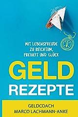 Geld Rezepte: Mit Lebensfreude zu Reichtum, Freiheit und Glück Taschenbuch