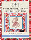 Vintage Hand Embroidery Patterns More Sunbonnet Girls: 24 Authentic Vintage Designs: Volume 6