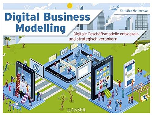 Digital Business Modelling: Digitale Geschäftsmodelle entwickeln und strategisch verankern Digitale Komponente