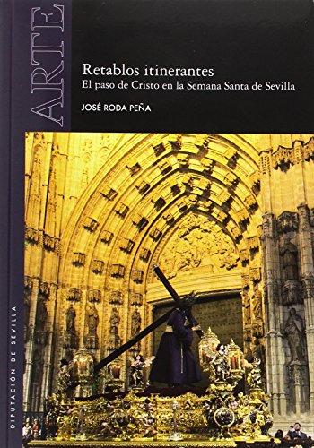 Retablos itinerantes. El paso de Cristo en la Semana Santa de Sevilla (Arte)