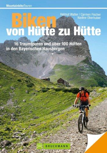 Download Mountainbike Touren von Hütte zu Hütte: Das erste Buch mit 16 traumhaften MTB Touren (Mountainbiketouren)