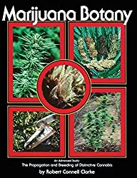 Marijuana Botany: An Advanced Study: The Propagation and Breeding of Distinctive Cannabis (English Edition)
