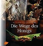 Die Wege des Honigs: Mit Vorworten von Jürgen Tautz und Jean Claude Ameisen
