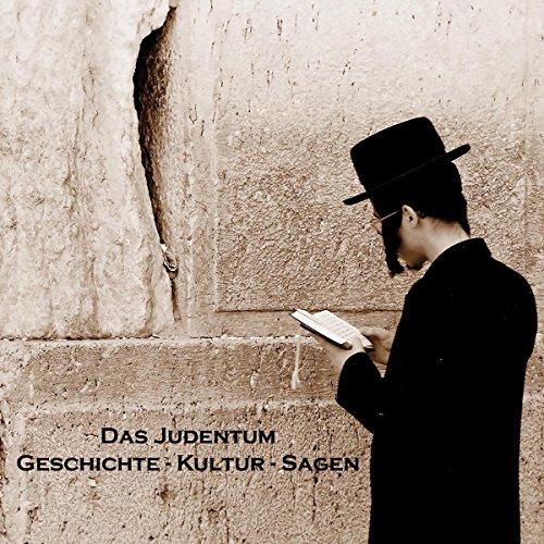 Das Judentum: Geschichte, Kultur, Sagen