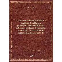 Traité de droit civil et fiscal. La pratique des affaires, principaux actes civils, baux, échanges,