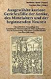 Ausgewählte kuriose Gerichtsfälle der Antike, des Mittelalters und der beginnenden Neuzeit: Überarbeitete Neuauflage des Continuatio Metamorphosis ... Seltsamer Gerichtshändel (aus dem Jahr 1658)