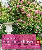 Das große BLV Handbuch Rosen: Expertenwissen zu Sorten, Gestaltung und Pflege