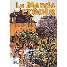 Le Monde créole : Peuplement, sociétés et condition humaine XVIIe-XXe siècles