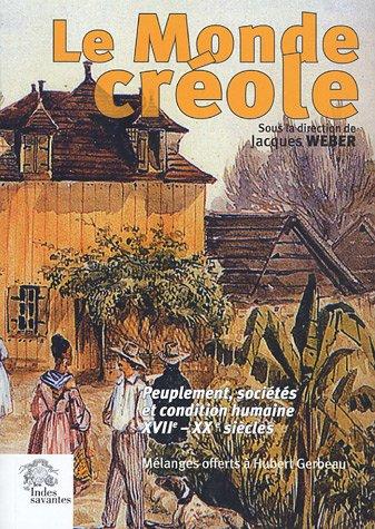 Le Monde créole : Peuplement, sociétés et condition humaine XVIIe-XXe siècles par Jacques Weber