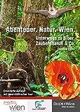 Abenteuer. Natur. Wien: (Kinderbuch, Naturführer, Wienführer) Unterwegs zu Biber, Zauberpflanze & Co. Daniela Lipka Neu: Erweiterte 2. Auflage mit innerstädtischer Tour