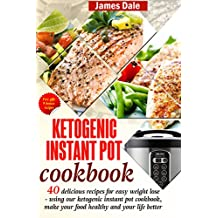 Ketogenic Instant Pot Cookbook: 40 Delicious Recipes For Easy Weight Loss - Using Our Ketogenic Instant Pot Cookbook, Make Your Food Healthy And Your Life Better (English Edition)