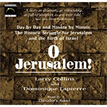 O Jerusalem!: Day by Day and Minute by Minute, the Historic Struggle for Jerusalem and the Birth of Israel