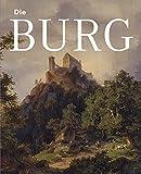 """Die Burg: Begleitband zu den Ausstellungen """"Mythos Burg"""" und """"Burg und Herrschaft"""" -"""