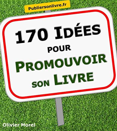 170 Idées pour promouvoir son livre par Olivier Morel