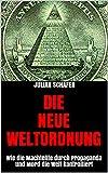 Die Neue Weltordnung: Wie die Machtelite durch Propaganda und Mord die Welt kontrolliert