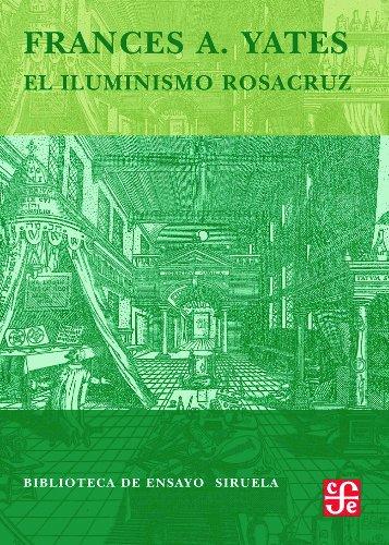 El iluminismo rosacruz (Biblioteca de Ensayo / Serie mayor) por Frances A. Yates