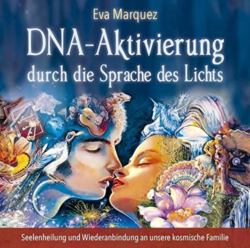 Licht Du (DNA-Aktivierung durch die Sprache des Lichts: Seelenheilung und Wiederanbindung an unsere kosmische Familie)