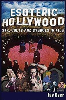 Esoteric Hollywood:: Sex, Cults and Symbols in Film by [Dyer, Jay]